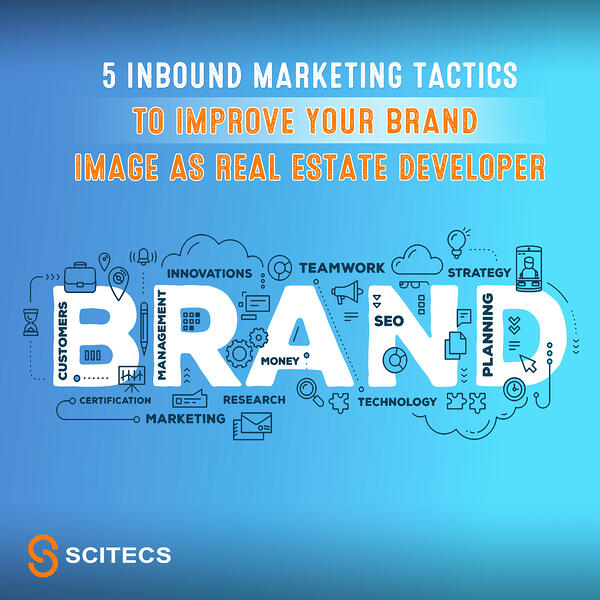 5 Inbound Marketing Tactics to Improve your Brand Image as Real Estate developer