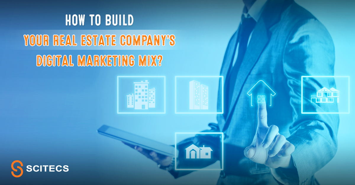 How to build Your Real Estate company's digital marketing mix?