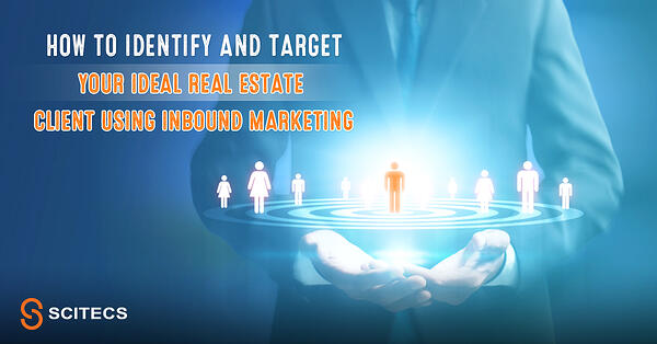 How to identify and target your ideal Real estate client using inbound marketing